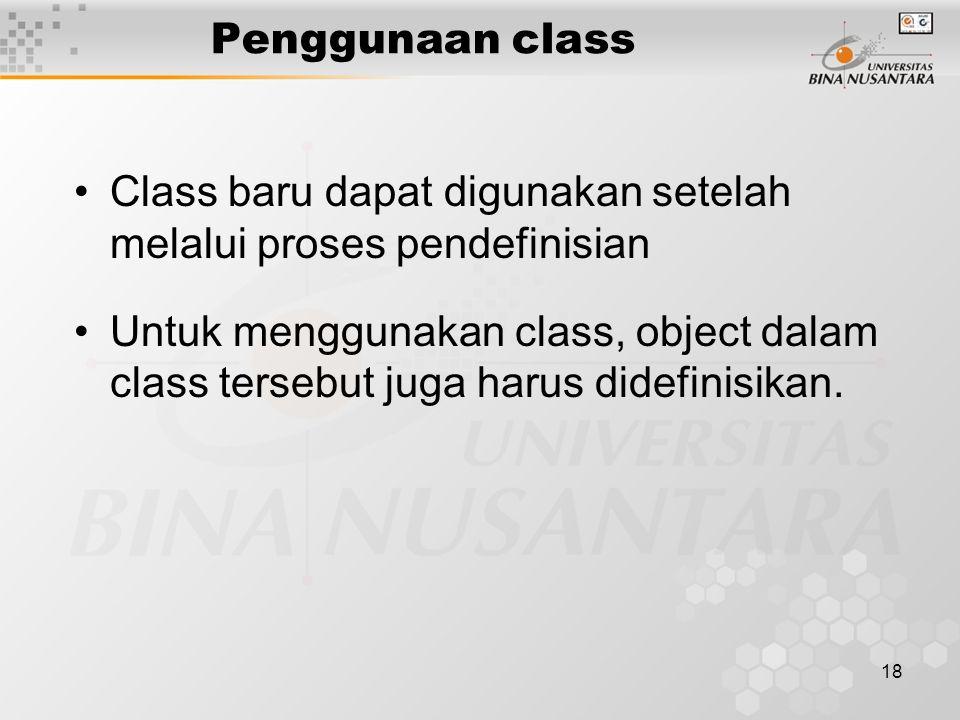 18 Class baru dapat digunakan setelah melalui proses pendefinisian Untuk menggunakan class, object dalam class tersebut juga harus didefinisikan.