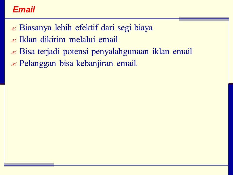 Email  Biasanya lebih efektif dari segi biaya  Iklan dikirim melalui email  Bisa terjadi potensi penyalahgunaan iklan email  Pelanggan bisa kebanjiran email.