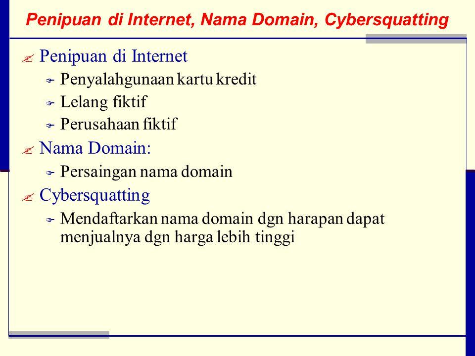 Penipuan di Internet, Nama Domain, Cybersquatting  Penipuan di Internet  Penyalahgunaan kartu kredit  Lelang fiktif  Perusahaan fiktif  Nama Domain:  Persaingan nama domain  Cybersquatting  Mendaftarkan nama domain dgn harapan dapat menjualnya dgn harga lebih tinggi