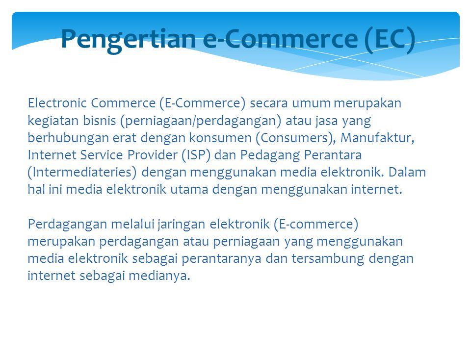 Electronic Commerce (E-Commerce) secara umum merupakan kegiatan bisnis (perniagaan/perdagangan) atau jasa yang berhubungan erat dengan konsumen (Consu