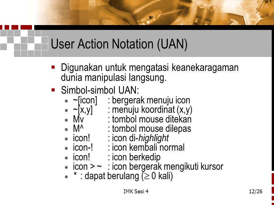 IMK Sesi 412/26 User Action Notation (UAN)  Digunakan untuk mengatasi keanekaragaman dunia manipulasi langsung.  Simbol-simbol UAN:  ~[icon] : berg