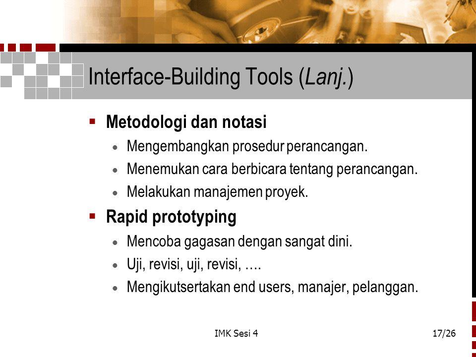 IMK Sesi 417/26 Interface-Building Tools ( Lanj. )  Metodologi dan notasi  Mengembangkan prosedur perancangan.  Menemukan cara berbicara tentang pe