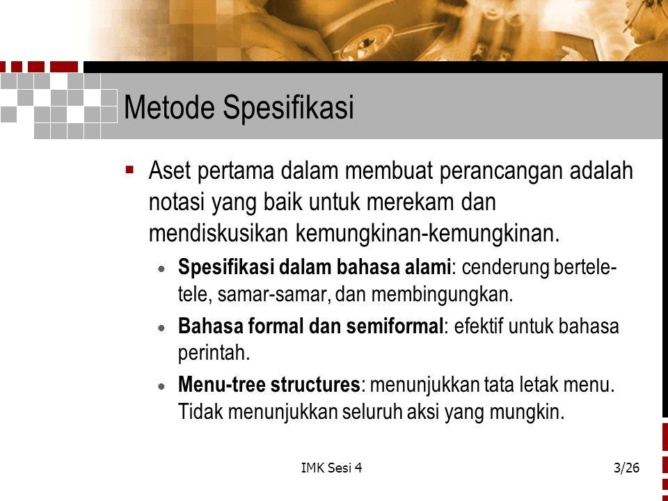 IMK Sesi 43/26 Metode Spesifikasi  Aset pertama dalam membuat perancangan adalah notasi yang baik untuk merekam dan mendiskusikan kemungkinan-kemungkinan.