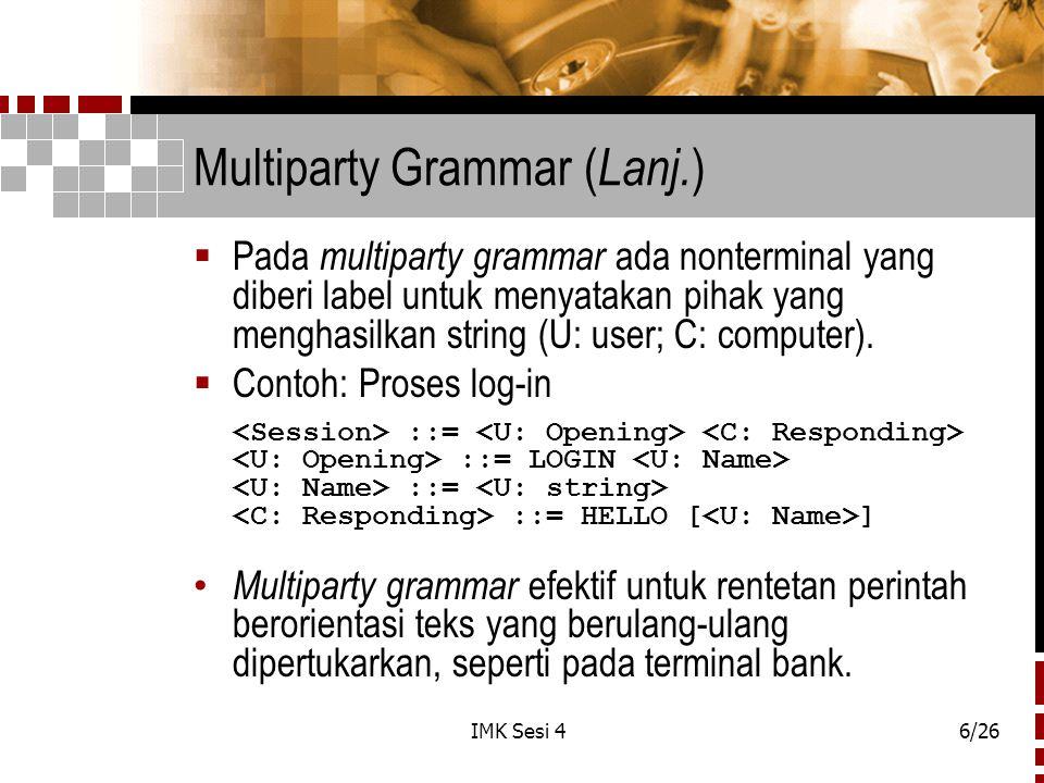 IMK Sesi 46/26 Multiparty Grammar ( Lanj. )  Pada multiparty grammar ada nonterminal yang diberi label untuk menyatakan pihak yang menghasilkan strin