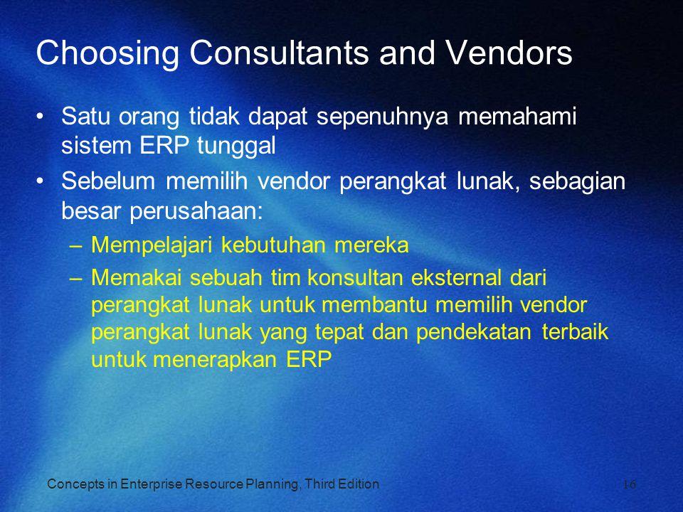 Concepts in Enterprise Resource Planning, Third Edition Choosing Consultants and Vendors Satu orang tidak dapat sepenuhnya memahami sistem ERP tunggal