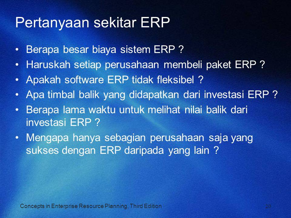 Concepts in Enterprise Resource Planning, Third Edition Pertanyaan sekitar ERP Berapa besar biaya sistem ERP ? Haruskah setiap perusahaan membeli pake
