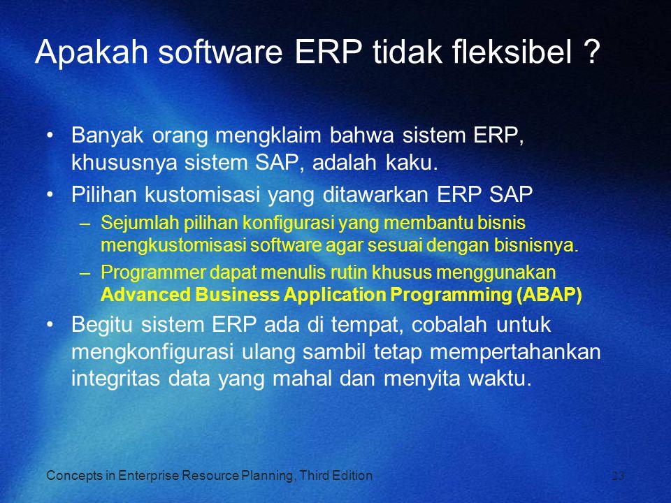 Concepts in Enterprise Resource Planning, Third Edition Apakah software ERP tidak fleksibel ? Banyak orang mengklaim bahwa sistem ERP, khususnya siste