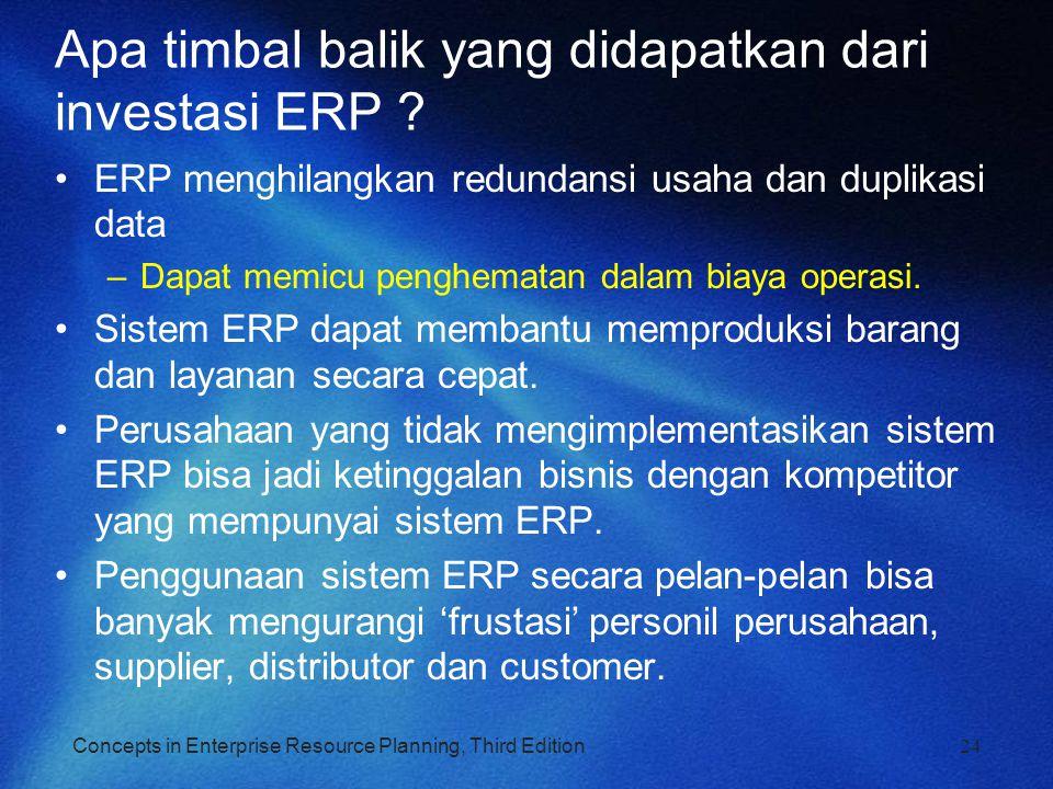 Concepts in Enterprise Resource Planning, Third Edition Apa timbal balik yang didapatkan dari investasi ERP ? ERP menghilangkan redundansi usaha dan d