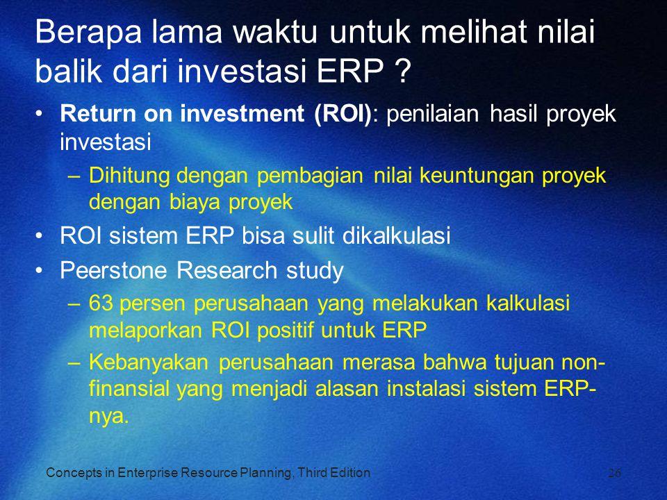 Concepts in Enterprise Resource Planning, Third Edition Berapa lama waktu untuk melihat nilai balik dari investasi ERP ? Return on investment (ROI): p