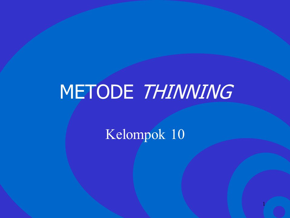 Click to edit Master text styles –Second level Third level –Fourth level »Fifth level 1 METODE THINNING Kelompok 10