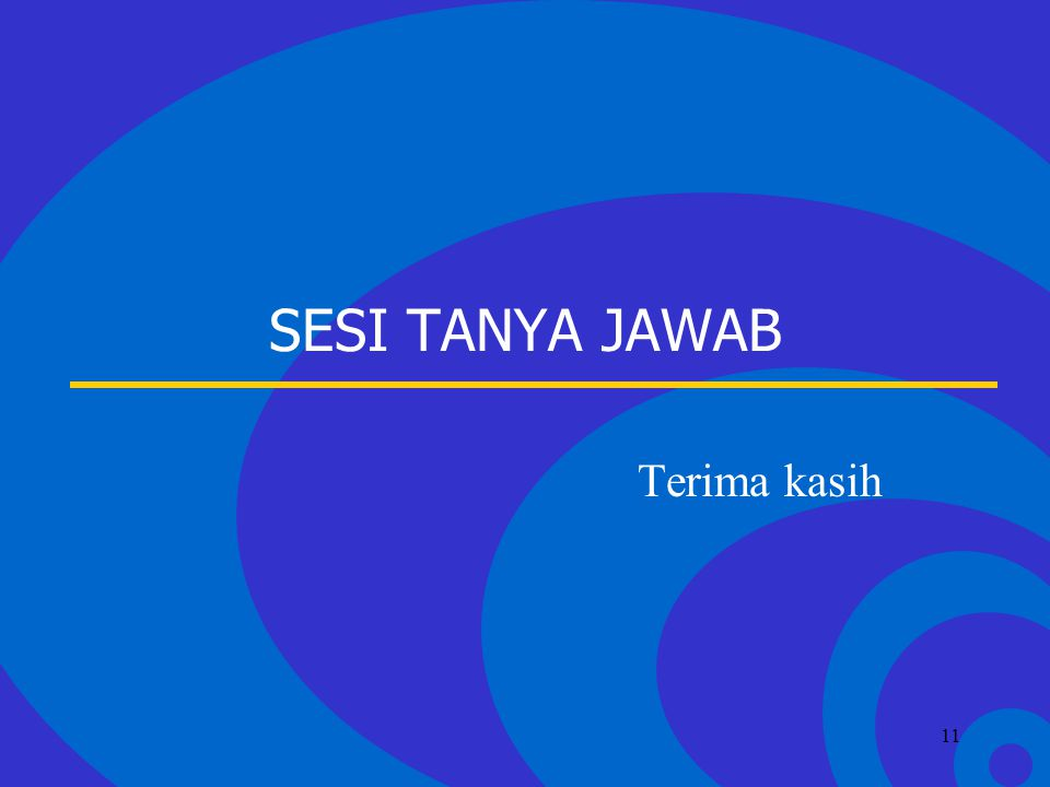 Click to edit Master text styles –Second level Third level –Fourth level »Fifth level 11 SESI TANYA JAWAB Terima kasih