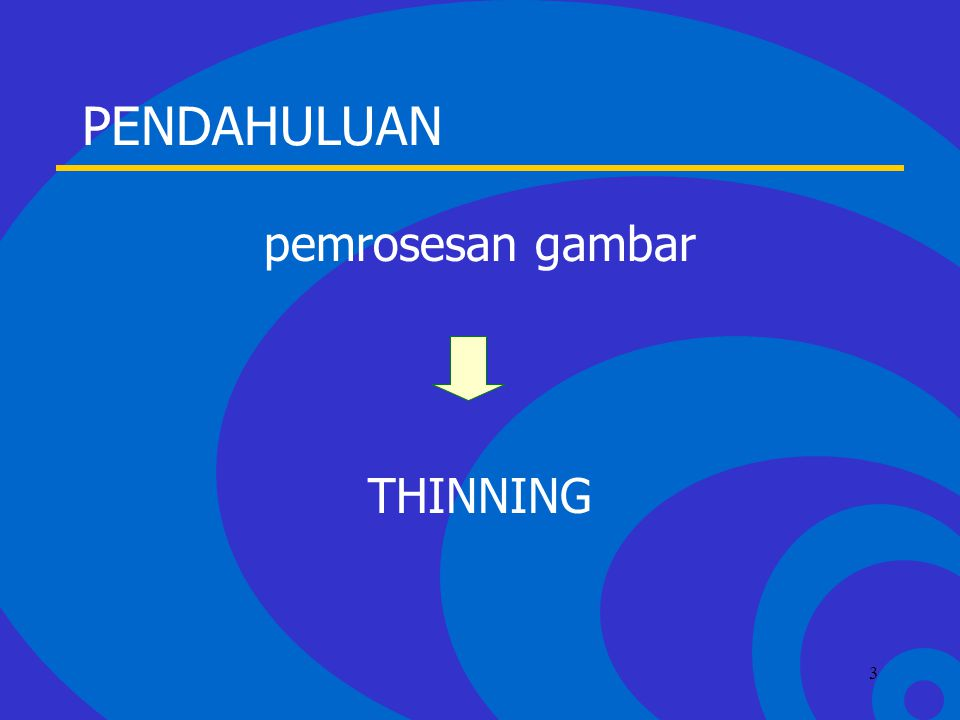 Click to edit Master text styles –Second level Third level –Fourth level »Fifth level 3 PENDAHULUAN pemrosesan gambar THINNING