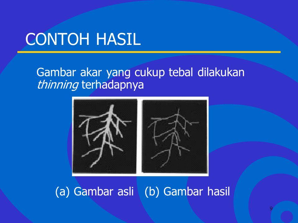 Click to edit Master text styles –Second level Third level –Fourth level »Fifth level 9 CONTOH HASIL Gambar akar yang cukup tebal dilakukan thinning terhadapnya (a) Gambar asli(b) Gambar hasil