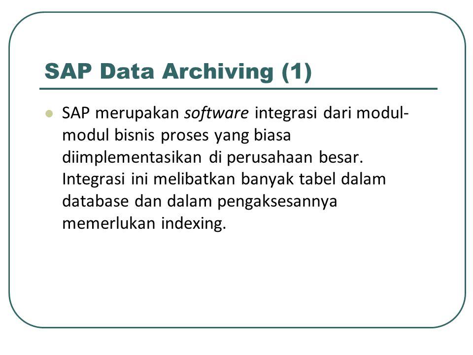 SAP Data Archiving (1) SAP merupakan software integrasi dari modul- modul bisnis proses yang biasa diimplementasikan di perusahaan besar.
