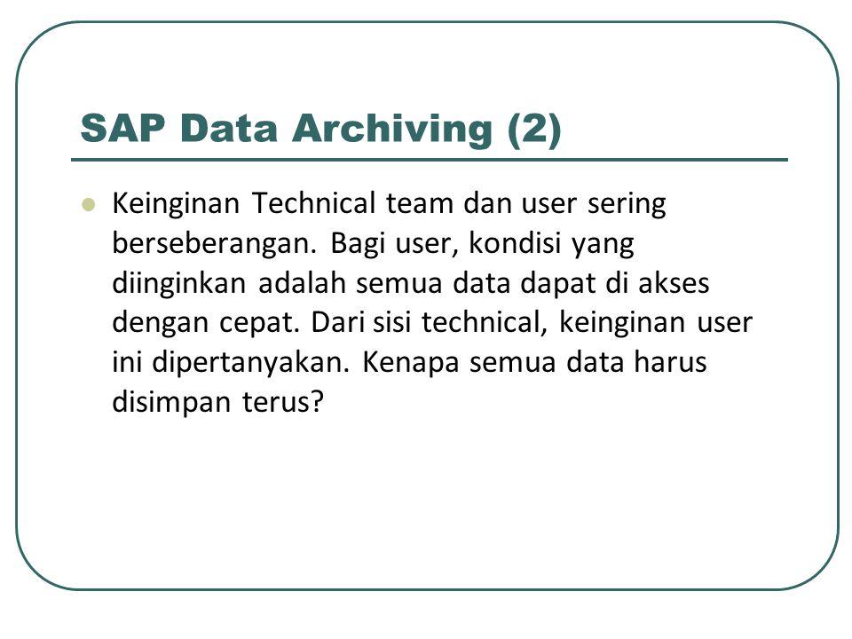 SAP Data Archiving (2) Keinginan Technical team dan user sering berseberangan.