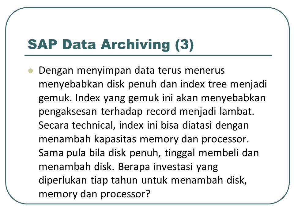 SAP Data Archiving (3) Dengan menyimpan data terus menerus menyebabkan disk penuh dan index tree menjadi gemuk.
