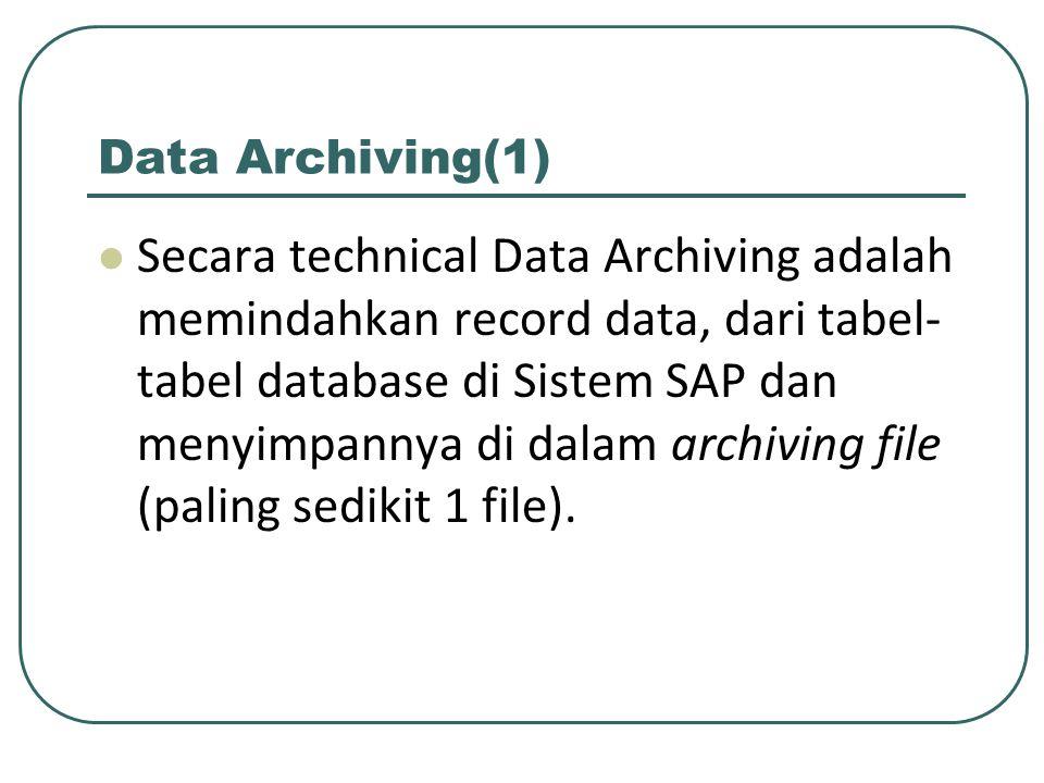 Data Archiving(1) Secara technical Data Archiving adalah memindahkan record data, dari tabel- tabel database di Sistem SAP dan menyimpannya di dalam archiving file (paling sedikit 1 file).
