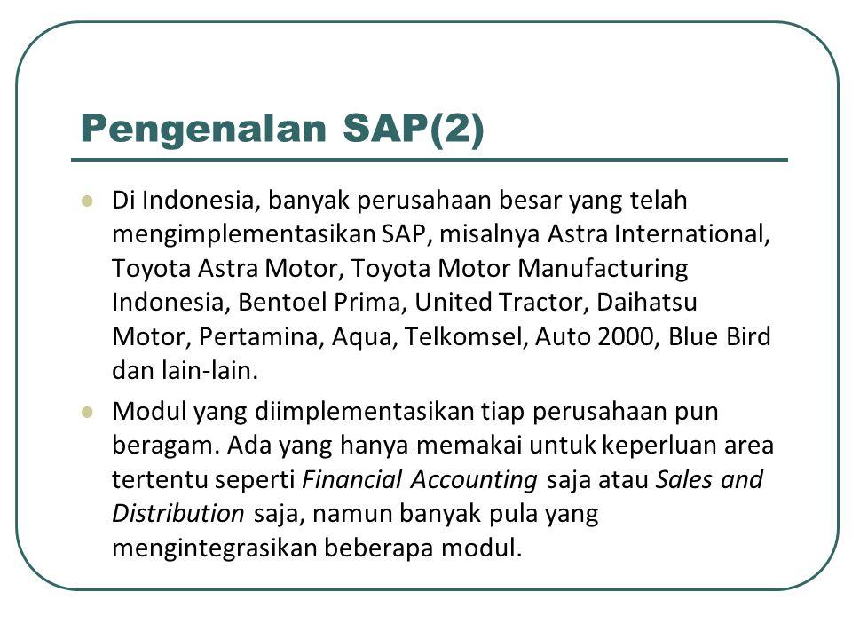 Pengenalan SAP(2) Di Indonesia, banyak perusahaan besar yang telah mengimplementasikan SAP, misalnya Astra International, Toyota Astra Motor, Toyota Motor Manufacturing Indonesia, Bentoel Prima, United Tractor, Daihatsu Motor, Pertamina, Aqua, Telkomsel, Auto 2000, Blue Bird dan lain-lain.