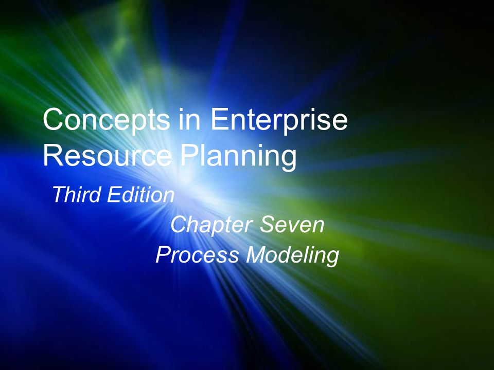 Concepts in Enterprise Resource Planning Third Edition Chapter Seven Process Modeling