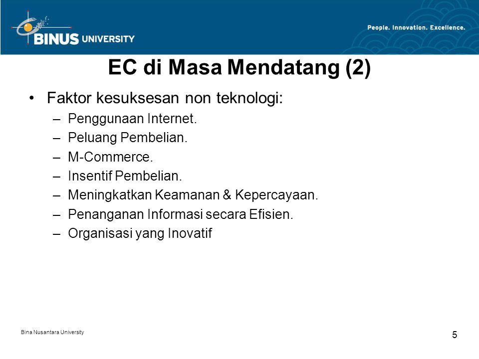 Bina Nusantara University 5 EC di Masa Mendatang (2) Faktor kesuksesan non teknologi: –Penggunaan Internet.