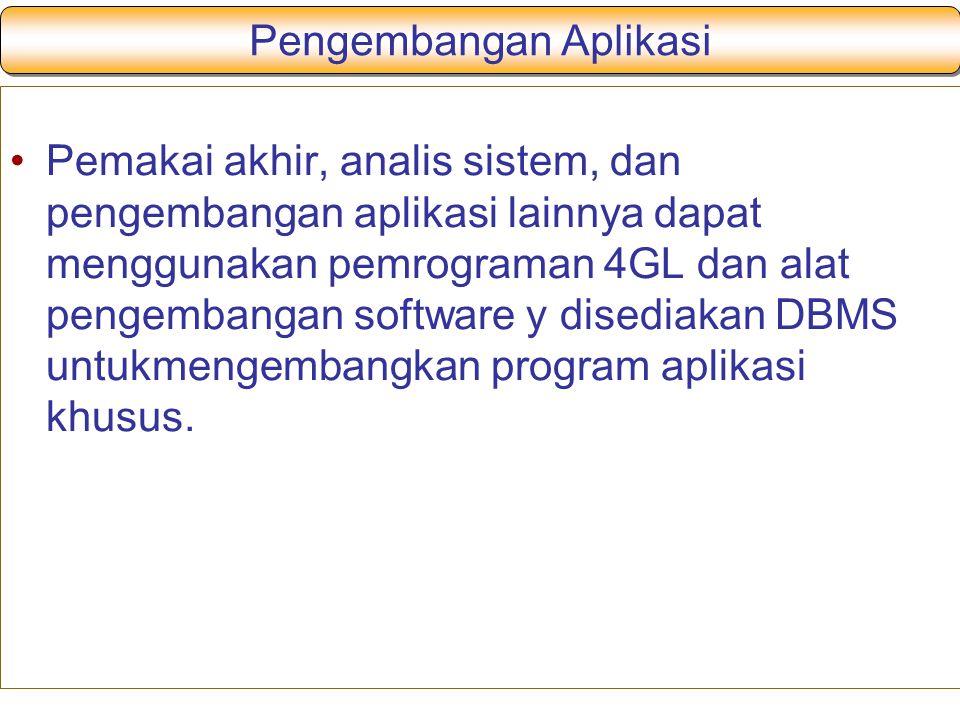 Pengembangan Aplikasi Pemakai akhir, analis sistem, dan pengembangan aplikasi lainnya dapat menggunakan pemrograman 4GL dan alat pengembangan software