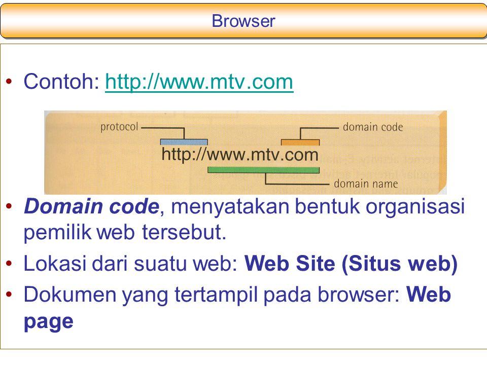Browser Contoh: http://www.mtv.comhttp://www.mtv.com Domain code, menyatakan bentuk organisasi pemilik web tersebut. Lokasi dari suatu web: Web Site (