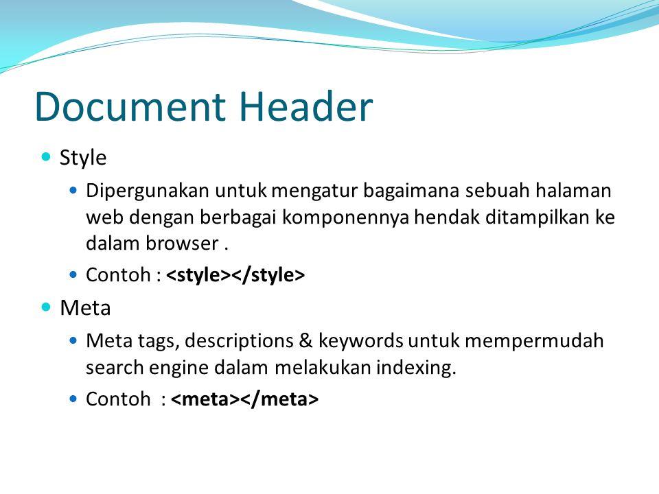 Document Header Style Dipergunakan untuk mengatur bagaimana sebuah halaman web dengan berbagai komponennya hendak ditampilkan ke dalam browser.