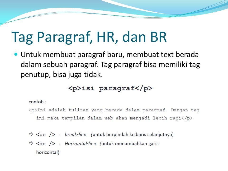 Tag Paragraf, HR, dan BR Untuk membuat paragraf baru, membuat text berada dalam sebuah paragraf.