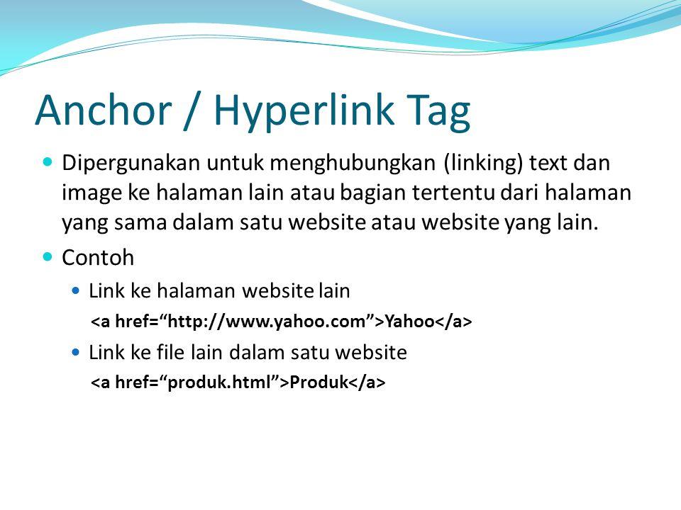 Anchor / Hyperlink Tag Dipergunakan untuk menghubungkan (linking) text dan image ke halaman lain atau bagian tertentu dari halaman yang sama dalam satu website atau website yang lain.