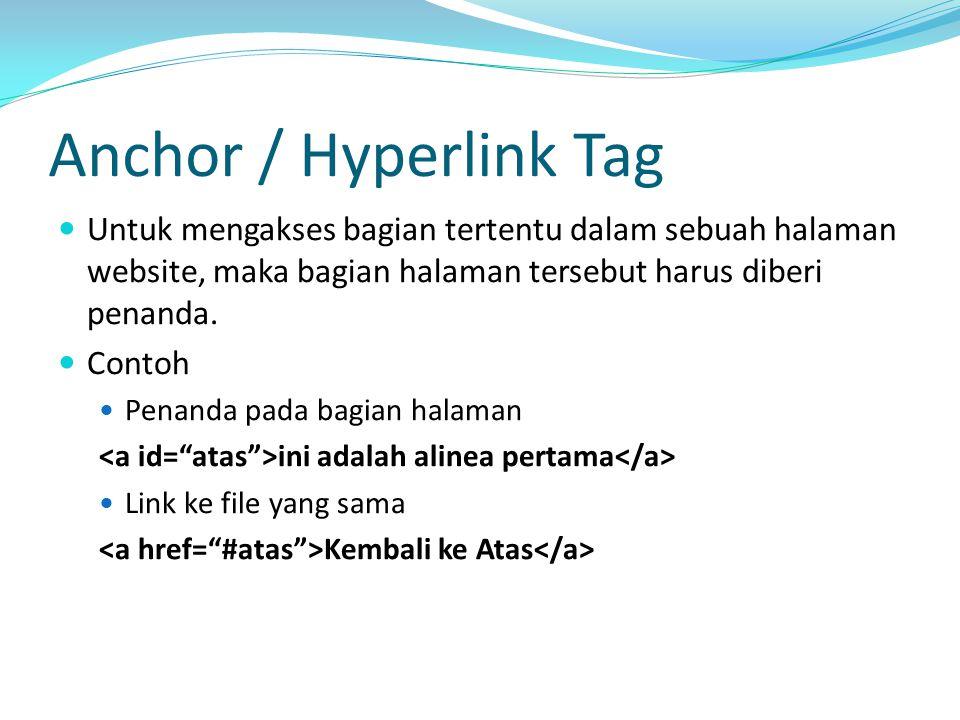Anchor / Hyperlink Tag Untuk mengakses bagian tertentu dalam sebuah halaman website, maka bagian halaman tersebut harus diberi penanda.
