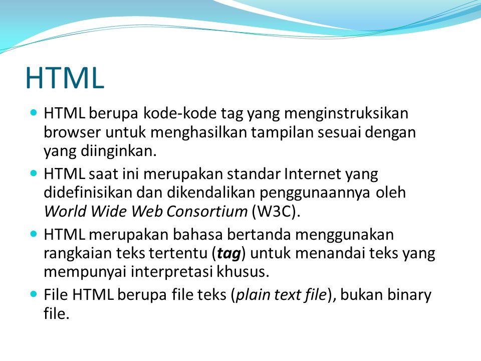 HTML HTML berupa kode-kode tag yang menginstruksikan browser untuk menghasilkan tampilan sesuai dengan yang diinginkan.