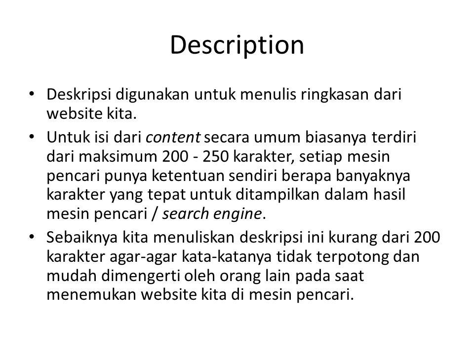 Description Deskripsi digunakan untuk menulis ringkasan dari website kita. Untuk isi dari content secara umum biasanya terdiri dari maksimum 200 - 250
