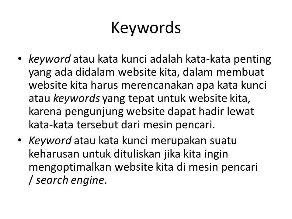 Keywords keyword atau kata kunci adalah kata-kata penting yang ada didalam website kita, dalam membuat website kita harus merencanakan apa kata kunci atau keywords yang tepat untuk website kita, karena pengunjung website dapat hadir lewat kata-kata tersebut dari mesin pencari.