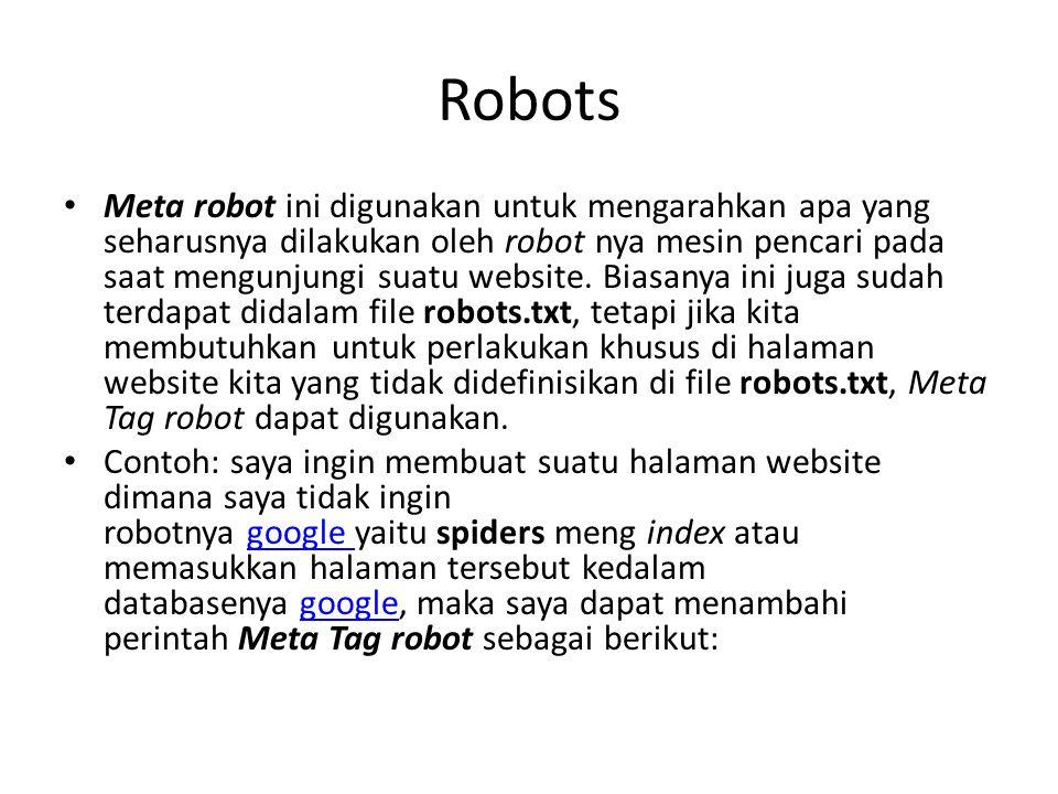 Robots Meta robot ini digunakan untuk mengarahkan apa yang seharusnya dilakukan oleh robot nya mesin pencari pada saat mengunjungi suatu website.