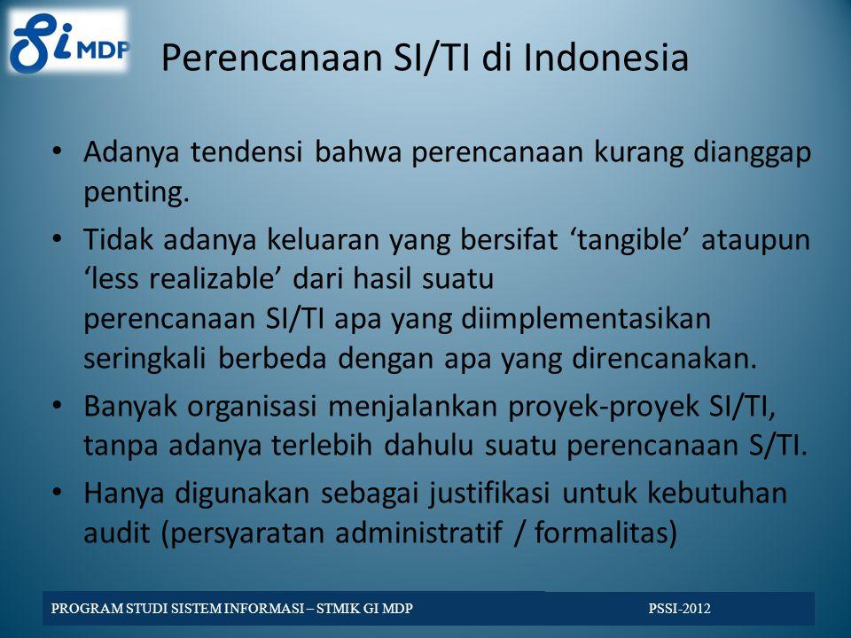 Perencanaan SI/TI di Indonesia Adanya tendensi bahwa perencanaan kurang dianggap penting.