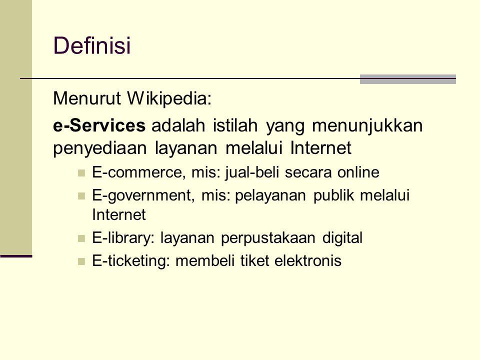 Definisi Menurut Wikipedia: e-Services adalah istilah yang menunjukkan penyediaan layanan melalui Internet E-commerce, mis: jual-beli secara online E-