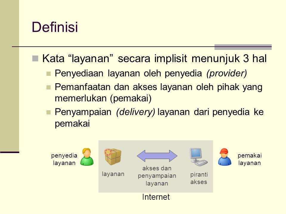 """Definisi Kata """"layanan"""" secara implisit menunjuk 3 hal Penyediaan layanan oleh penyedia (provider) Pemanfaatan dan akses layanan oleh pihak yang memer"""