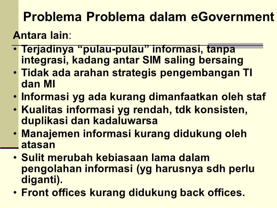 """52 Problema Problema dalam eGovernment Antara lain: Terjadinya """"pulau-pulau"""" informasi, tanpa integrasi, kadang antar SIM saling bersaing Tidak ada ar"""