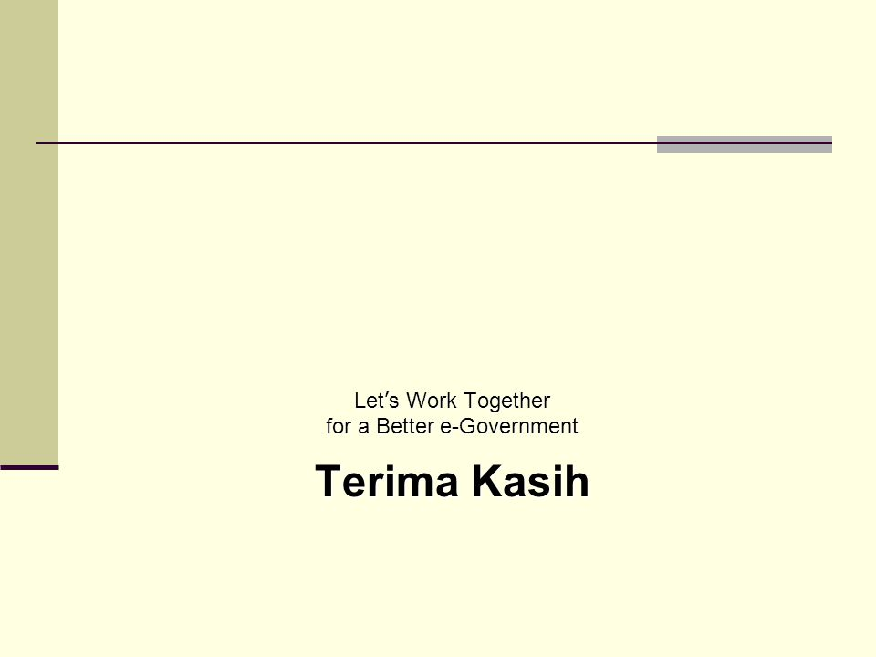 Let ' s Work Together for a Better e-Government Terima Kasih