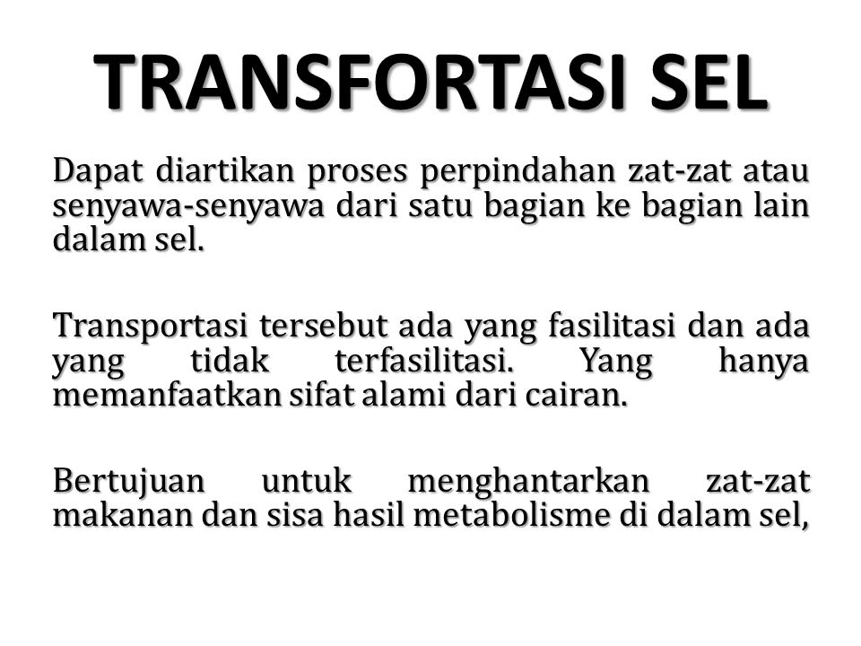 TRANSFORTASI SEL Dapat diartikan proses perpindahan zat-zat atau senyawa-senyawa dari satu bagian ke bagian lain dalam sel. Transportasi tersebut ada