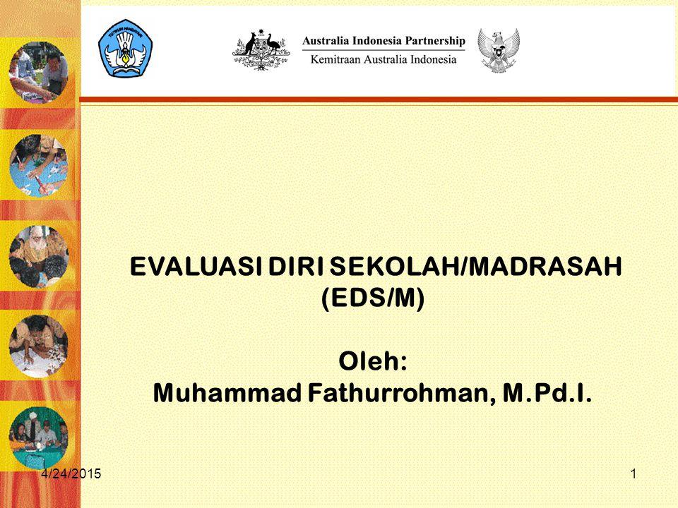 4/24/20151 EVALUASI DIRI SEKOLAH/MADRASAH (EDS/M) Oleh: Muhammad Fathurrohman, M.Pd.I.