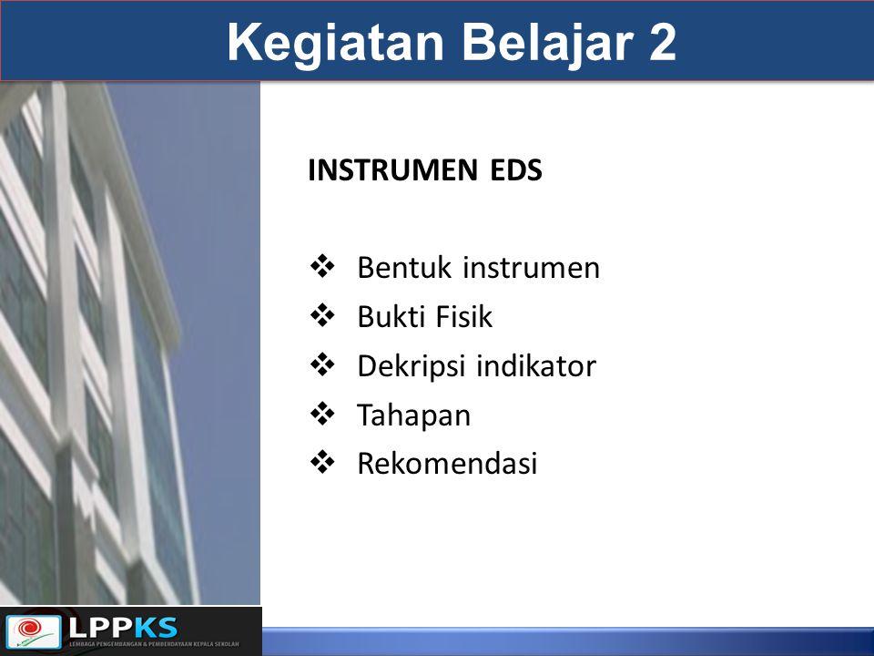 INSTRUMEN EDS  Bentuk instrumen  Bukti Fisik  Dekripsi indikator  Tahapan  Rekomendasi Kegiatan Belajar 2