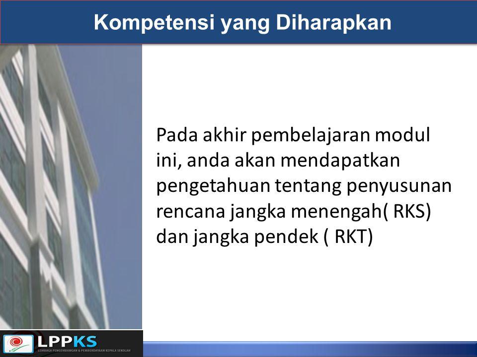 Kompetensi yang Diharapkan Pada akhir pembelajaran modul ini, anda akan mendapatkan pengetahuan tentang penyusunan rencana jangka menengah( RKS) dan j