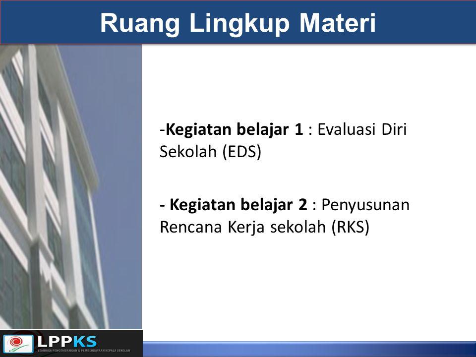 -Kegiatan belajar 1 : Evaluasi Diri Sekolah (EDS) - Kegiatan belajar 2 : Penyusunan Rencana Kerja sekolah (RKS) Ruang Lingkup Materi