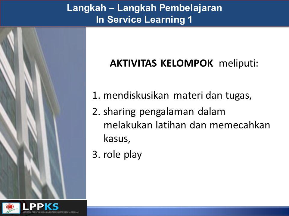 AKTIVITAS KELOMPOK meliputi: 1. mendiskusikan materi dan tugas, 2. sharing pengalaman dalam melakukan latihan dan memecahkan kasus, 3. role play Langk