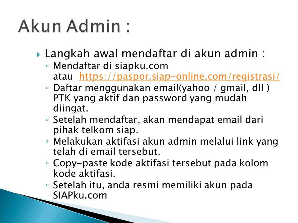  Langkah awal mendaftar di akun admin : ◦ Mendaftar di siapku.com atau https://paspor.siap-online.com/registrasi/https://paspor.siap-online.com/registrasi/ ◦ Daftar menggunakan email(yahoo / gmail, dll ) PTK yang aktif dan password yang mudah diingat.
