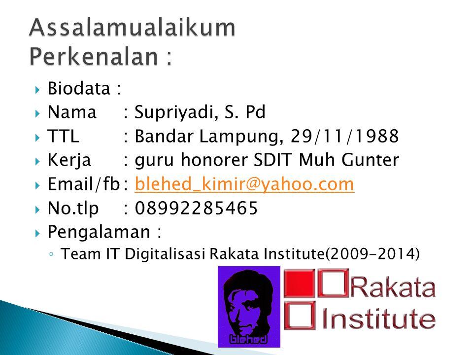  Biodata :  Nama: Supriyadi, S. Pd  TTL: Bandar Lampung, 29/11/1988  Kerja: guru honorer SDIT Muh Gunter  Email/fb: blehed_kimir@yahoo.comblehed_
