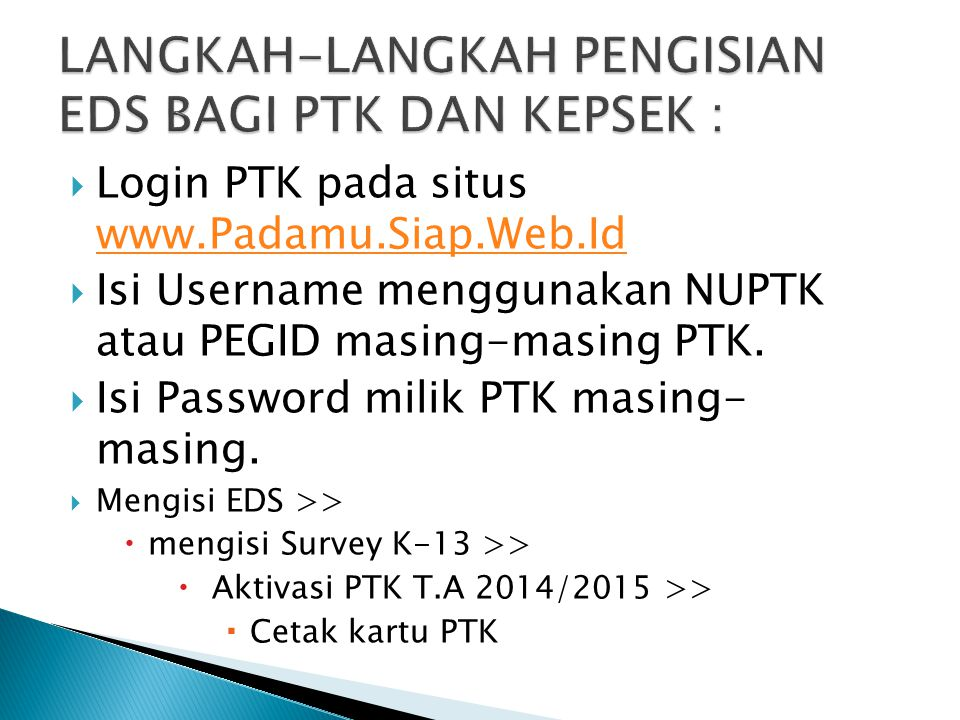  Setelah mencetak aktifasi akun siswa  Kepala sekolah memiliki akses mengisi EDS Kepsek >> survey k-13 >> aktifasi PTK>>cetak kartu PTK