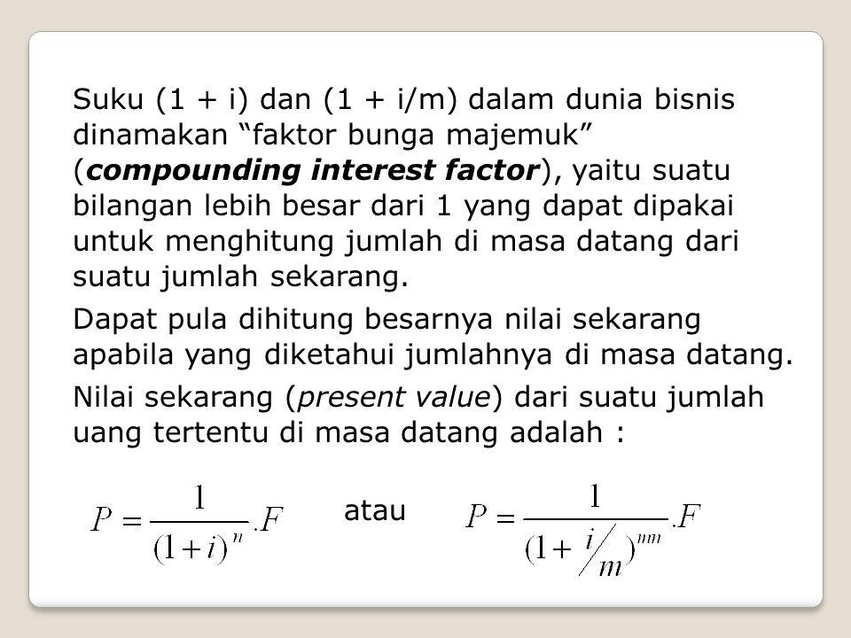 Suku dan dinamakan faktor diskonto (discount factor), yaitu suatu bilangan lebih kecil dari 1 yang dapat dipakai untuk menghitung nilai sekarang dari suatu jumlah di masa datang.