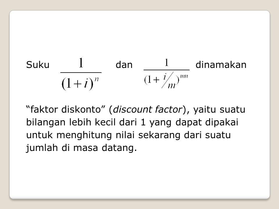 "Suku dan dinamakan ""faktor diskonto"" (discount factor), yaitu suatu bilangan lebih kecil dari 1 yang dapat dipakai untuk menghitung nilai sekarang dar"